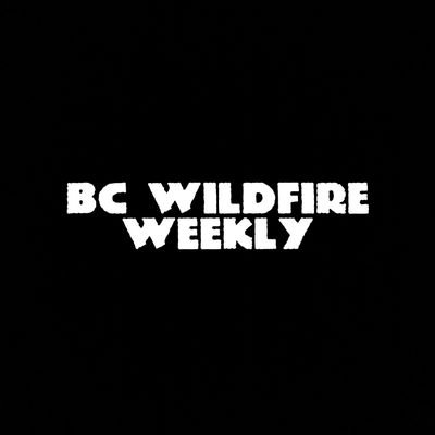 BC Wildfire Weekly - Now Covering #COVID19