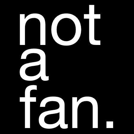 not a fan. (@iamnotafan) | Twitter
