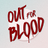 Out for Blood Podcast