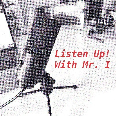 Listen Up! With Mr I