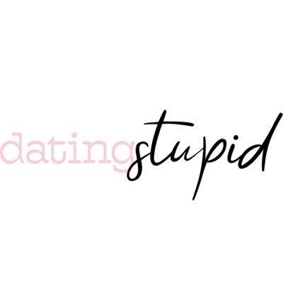 dating stupid