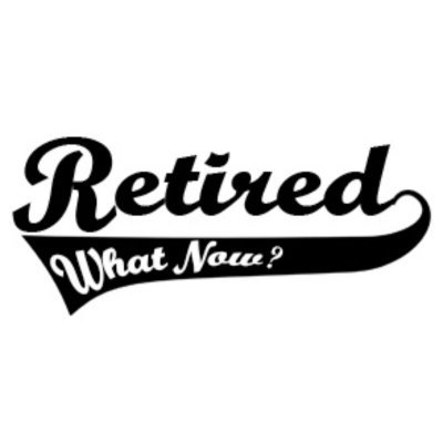 Retired What Now?