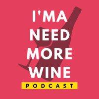 I'ma Need More Wine Podcast