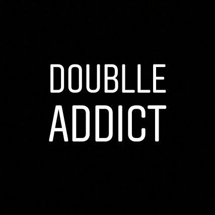 Doublle Addict  ✌️