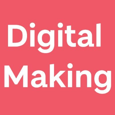 Digital Making at University of Dundee