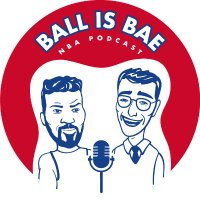 Ball is Bae NBA Podcast