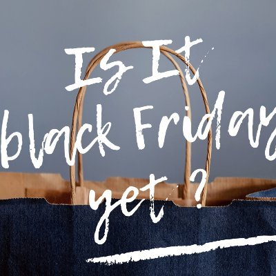 Is It Black Friday Yet?