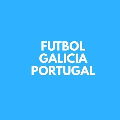 Fútbol Galicia Portugal 🇪🇸🇧🇷