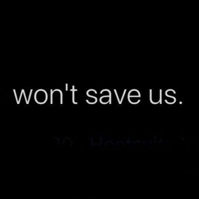 won't save us.