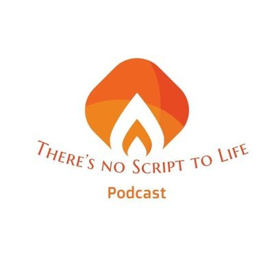Theres No Script To Life Podcast