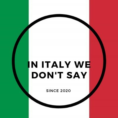 In Italy we don't say