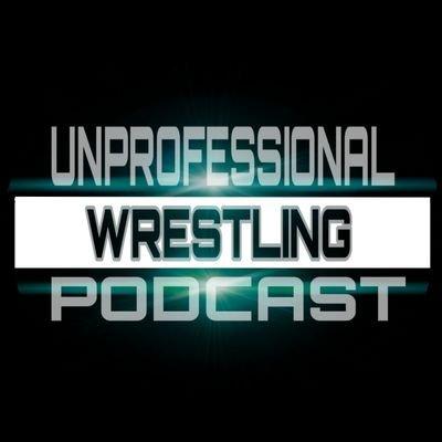 The Unprofessional  Wrestling  Podcast