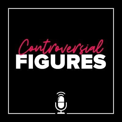 Controversial Figures Podcast