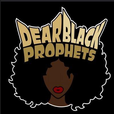 Dear Black Prophets,