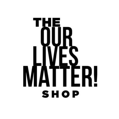 The Our Lives Matter Shop: Protest Tshirts & Merch