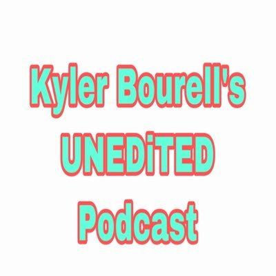 Kyler Bourell's UNEDiTED Podcast