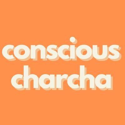 Conscious Charcha