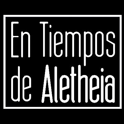 En Tiempos de Aletheia