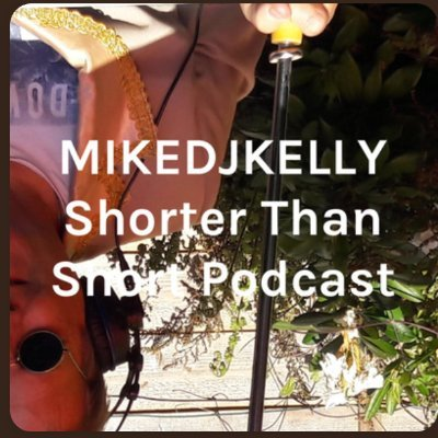 MIKEDJKELLY SHORTER THAN SHORT PODCAST