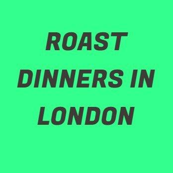 Roast Dinners In London
