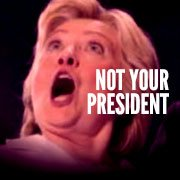 Hillary Is Still Not Your President