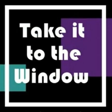 Take it to the Window