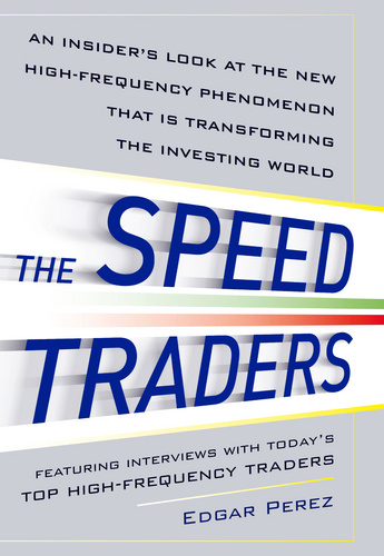The Speed Traders: An Insider's Look at the New High-Frequency Phenomenon