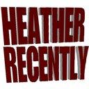 @HeatherRecently