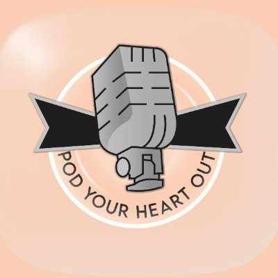 Pod Your Heart Out - Podcast