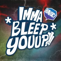 IMMA*BLEEP*YOUUP!!! | Social Profile