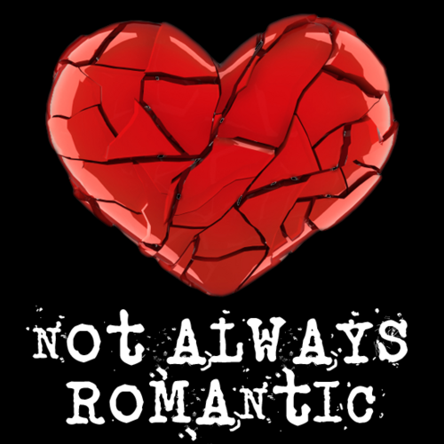 not always romantic