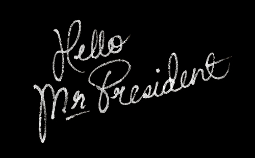 Hello Mister President