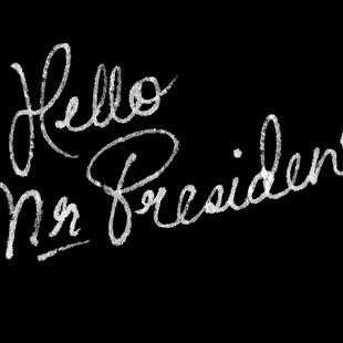 Hello Mr President