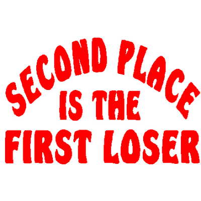 2nd place is the first loser quote