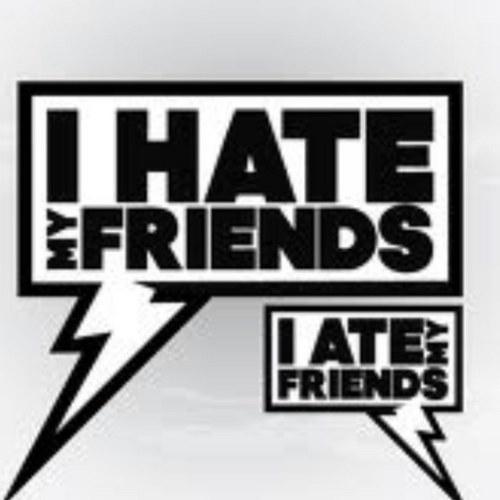 I Hate My Friends (@i_hatemyfriends) | Twitter