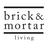 Brick&Mortar Living