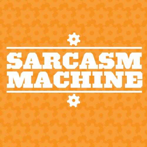 @Sarcasm_Machine
