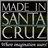 Made in Santa Cruz