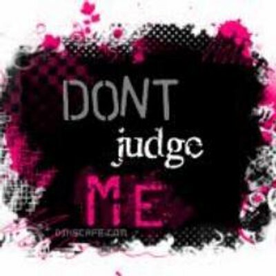 Dont Judge Me Quotes At Neverevajudgeme Twitter