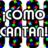 ¡CÓMO CANTAN!™