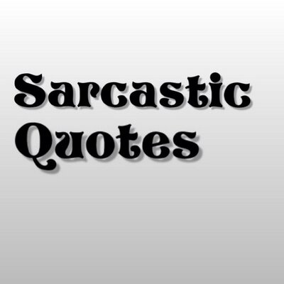 Sarcastic Quotes On Twitter Im Sitting Here Looking At The Most