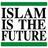 ISLAM IS THE FUTURE