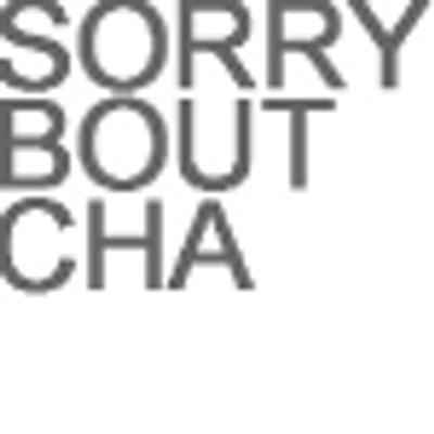 Sorry boutcha
