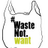 waste not. want