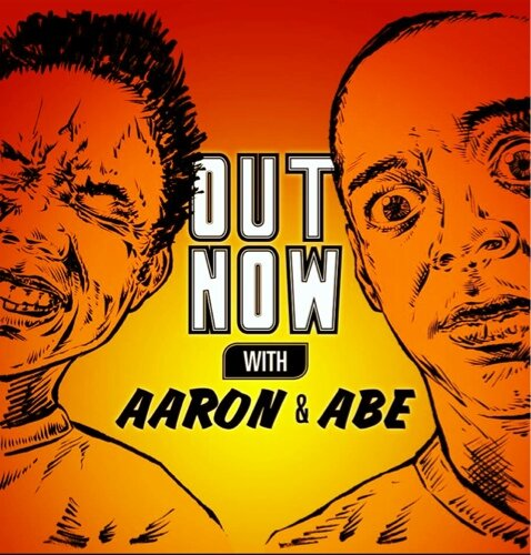 Out Now with Aaron & Abe