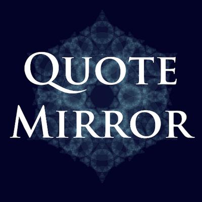 Quote Mirror (@Quote_Mirror)   Twitter