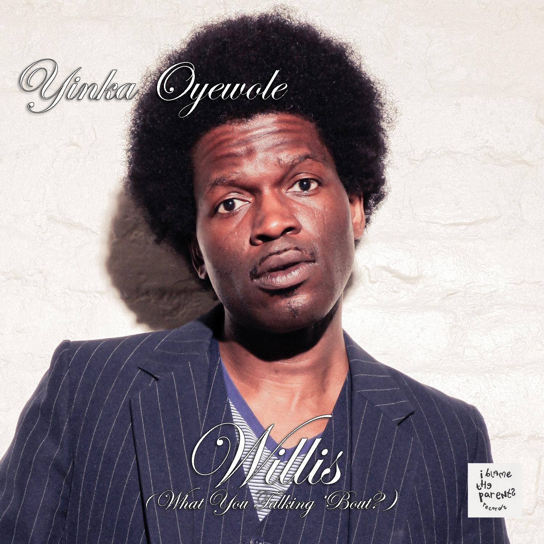 Yinka Oyewole - WILLIS (What You Talking Bout?)