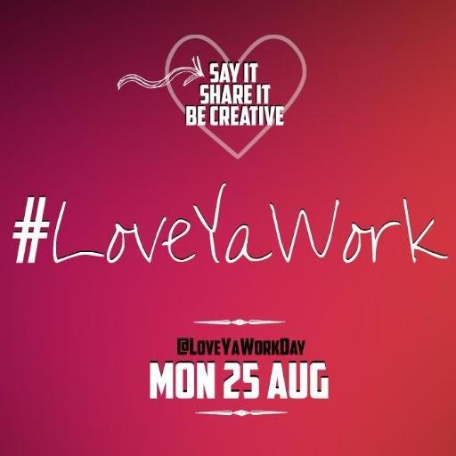 #LoveYaWork 25 Aug