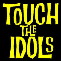 Touch the Idols
