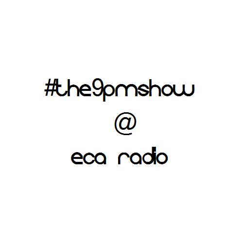 The9pmShow@ECARadio